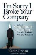 Im Sorry I Broke Your Company Why Management Consultants Are the Problem Not the Solution