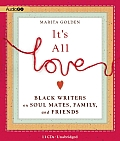 It's All Love: Black Writers on Soul Mates, Family, and Friends
