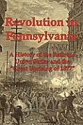 Revolution in Pennsylvania: A History of the Railroad Union Strike and the Great Uprising of 1877