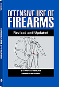 Defensive Use Of Firearms: A Common-Sense Guide to Awareness, Mental Preparedness, Tactics, Skills, and Equipment Cover