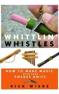 Whittlin Whistles How to Make Music with Your Pocket Knife