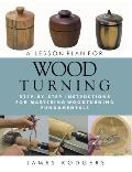 A Lesson Plan for Woodturning: Step-By-Step Instructions for Mastering Woodturning Fundamentals