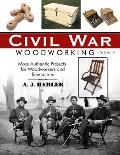 Civil War Woodworking, Volume II: More Authentic Projects for Woodworkers and Reenactors