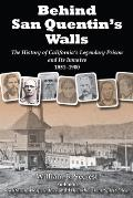 Behind San Quentin's Walls: The History of California S Legendary Prison and Its Inmates, 1851-1900