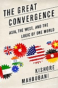 Great Convergence Asia the West & the Logic of One World