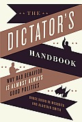 The Dictator's Handbook: Why Bad Behavior Is Almost Always Good Politics Cover