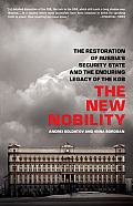 New Nobility The Restoration of Russias Security State & the Enduring Legacy of the KGB