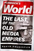 Murdochs World The Last of the Old Media Empires