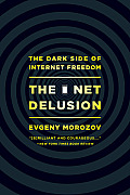 The Net Delusion: The Dark Side of Internet Freedom Cover