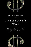 Treasurys War The Unleashing of a New Era of Financial Warfare