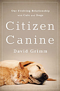 Citizen Canine: Our Evolving Relationship with Cats and Dogs