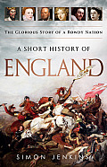 A Short History of England: The Glorious Story of a Rowdy Nation