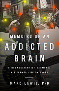 Memoirs of an Addicted Brain: A Neuroscientist Examines His Former Life on Drugs Cover