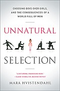 Unnatural Selection: Choosing Boys Over Girls, and the Consequences of a World Full of Men Cover