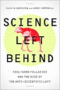 Science Left Behind: Feel-Good Fallacies and the Rise of the Anti-Scientific Left Cover