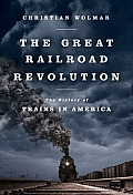 The Great Railroad Revolution: The History of Trains in America Cover
