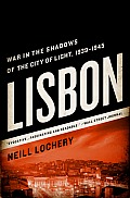 Lisbon War in the Shadows of the City of Light 1939 1945