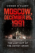 Moscow December 25 1991 The Last Day of the Soviet Union