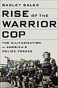 Rise of the Warrior Cop The Militarization of Americas Police Forces