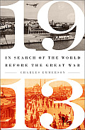 1913: In Search Of The World Before The Great War by Charles Emmerson