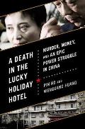 Death in the Lucky Holiday Hotel Murder Money & an Epic Power Struggle in China