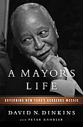A Mayor's Life: Governing New York's Gorgeous Mosaic by David N. Dinkins
