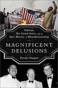 Magnificent Delusions Pakistan the United States & Global Jihad