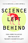 Science Left Behind Feel Good Fallacies & the Rise of the Anti Scientific Left