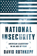 National Insecurity: American Leadership in an Age of Fear