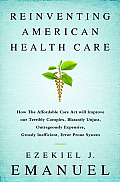 Reinventing American Health Care: How the Affordable Care Act Will Improve Our Terribly Complex, Blatantly Unjust, Outrageously Expensive, Grossly Ine