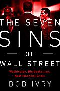 Seven Sins of Wall Street Washington Big Banks & the Next Financial Crisis