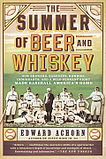 Summer of Beer & Whiskey How Brewers Barkeeps Rowdies Immigrants & a Wild Pennant Fight Made Baseball Americas Game