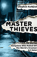 Master Thieves The Boston Gangsters Who Pulled Off the Worlds Greatest Art Heist