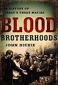 Blood Brotherhoods: A History of Italy's Three Mafias
