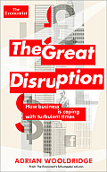 The Great Disruption: How Business Is Coping with Turbulent Times (Economist Books)