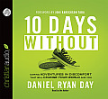 Ten Days Without: Daring Adventures in Discomfort That Will Change Your World and You
