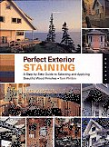 Perfect Exterior Staining: A step-by-step Guide to Selecting and Applying Beautiful Wood Finishes