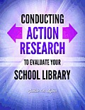 Conducting Action Research to Evaluate Your School Library