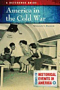 America in the Cold War: A Reference Guide (Guides to Historic Events in America)