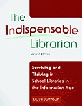Indispensable Librarian Surviving & Thriving In School Libraries In The Information Age