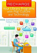 Recharge Your Library Programs with Pop Culture and Technology: Connect with Today's Teens