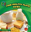Your Healthy Plate: Dairy (21st Century Basic Skills Library: Level 3)