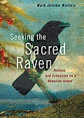 Seeking the Sacred Raven: Politics and Extinction on a Hawaiian Island