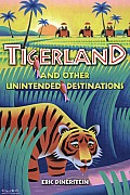 Tigerland and Other Unintended Destinations