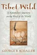 Tibet Wild: A Naturalist's Journeys on the Roof of the World Cover