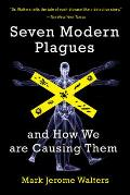 Seven Modern Plagues & How We Are Causing Them
