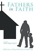 Fathers In Faith: Reflections On Parenthood & A Christian Life by Jr. Allan Hugh Cole