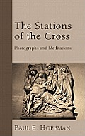 The Stations of the Cross: Photographs and Meditations