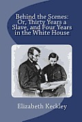 Behind the Scenes: Or, Thirty Years a Slave, and Four Years in the White House Cover