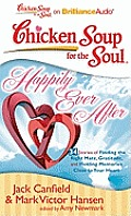 Chicken Soup for the Soul: Happily Ever After: 34 Stories of Finding the Right Mate, Gratitude, and Holding Memories Clost to Your Heart